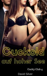 Cuckold auf hoher See (Cucky Club 4)