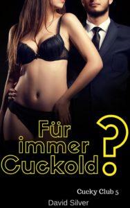 Für immer Cuckold? (Cucky Club 5)